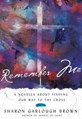 Remember Me: A Novella about Finding Our Way to the Cross Cover Image