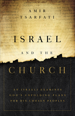 Israel and the Church: An Israeli Examines God's Unfolding Plans for His Chosen Peoples Cover Image