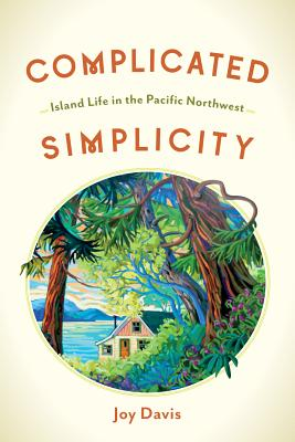 Complicated Simplicity: Island Life in the Pacific Northwest Cover Image