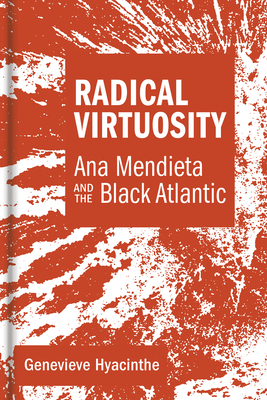 Radical Virtuosity: Ana Mendieta and the Black Atlantic Cover Image