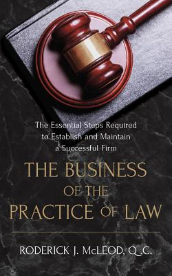 The Business of the Practice of Law: The Essential Steps Required to Establish and Maintain a Successful Firm Cover Image