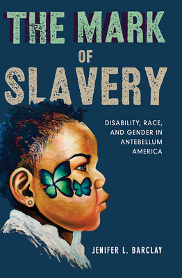 The Mark of Slavery: Disability, Race, and Gender in Antebellum America Cover Image