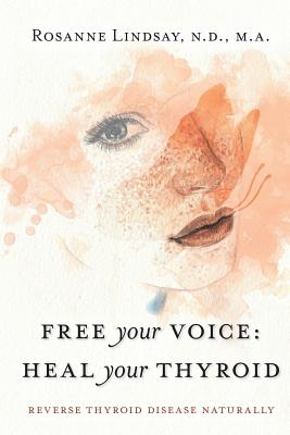Free Your Voice Heal Your Thyroid: Reverse Thyroid Disease Naturally Cover Image