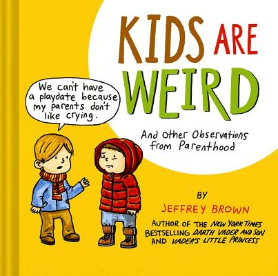 Kids Are Weird: And Other Observations from Parenthood Cover Image