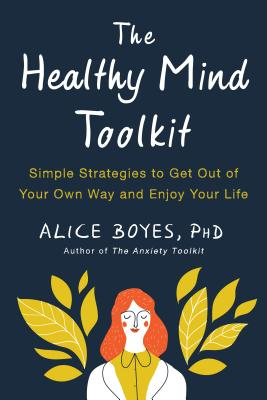 The Healthy Mind Toolkit: Simple Strategies to Get Out of Your Own Way and Enjoy Your Life Cover Image