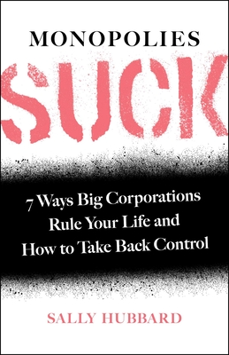 Monopolies Suck: 7 Ways Big Corporations Rule Your Life and How to Take Back Control Cover Image