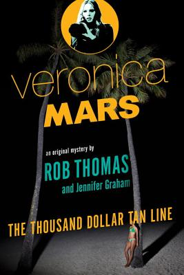 Veronica Mars: An Original Mystery by Rob Thomas: The Thousand-Dollar Tan Line (Veronica Mars Series #1) Cover Image