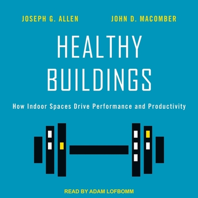 Healthy Buildings Lib/E: How Indoor Spaces Drive Performance and Productivity cover