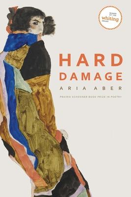 Cover for Hard Damage (The Raz/Shumaker Prairie Schooner Book Prize in Poetry)