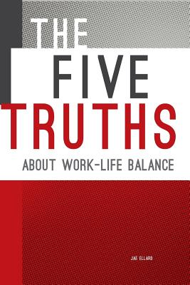 The Five Truths about Work-life Balance Cover Image