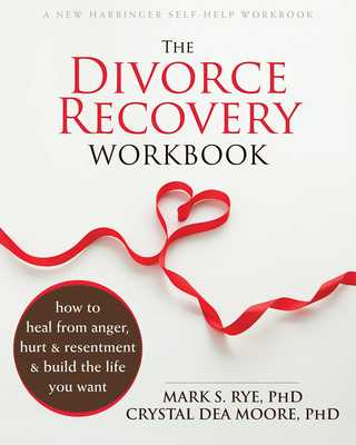 The Divorce Recovery Workbook: How to Heal from Anger, Hurt, and Resentment and Build the Life You Want Cover Image