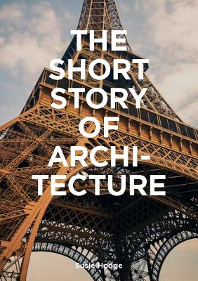The Short Story of Architecture: A Pocket Guide to Key Styles, Buildings, Elements & Materials (Architectural History Introduction, A Guide to Architecture) Cover Image