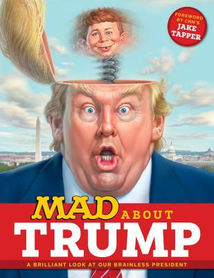 MAD About Trump: A Brilliant Look at Our Brainless President Cover Image
