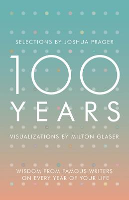 100 Years: Wisdom From Famous Writers on Every Year of Your Life Cover Image
