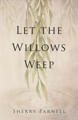 Cover for Let the Willows Weep