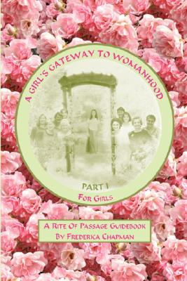 A Girl's Gateway to Womanhood: A Rite of Passage Guidebook - Part I for Girls Cover Image
