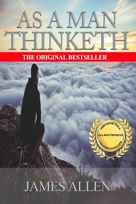 As A Man Thinketh: The Original Classic About Law of Attraction that Inspired The Secret Cover Image