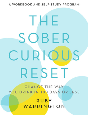 The Sober Curious Reset: Change the Way You Drink in 100 Days or Less Cover Image