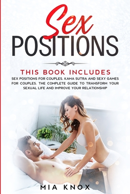 Sex Positions: This book includes: Sex Positions for Couples, Kama Sutra and Sexy Games for Couples. The complete guide to Transform Cover Image