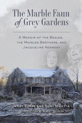 The Marble Faun of Grey Gardens: A Memoir of the Beales, the Maysles Brothers, and Jacqueline Kennedy Cover Image