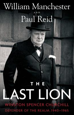 The Last Lion: Winston Spencer Churchill: Defender of the Realm, 1940-1965 Cover Image
