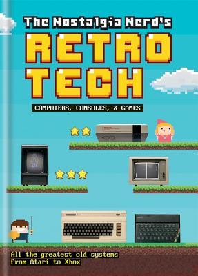 The Nostalgia Nerd's Retro Tech: Computer, Consoles and Games Cover Image