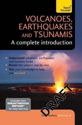 Volcanoes, Earthquakes and Tsunamis: A Complete Introduction: Teach Yourself Cover Image