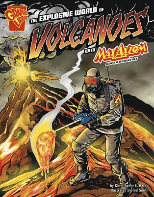 The Explosive World of Volcanoes with Max Axiom, Super Scientist (Graphic Library: Graphic Science) Cover Image