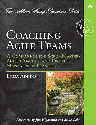 Coaching Agile Teams: A Companion for ScrumMasters, Agile Coaches, and Project Managers in Transition (Addison-Wesley Signature Series (Cohn)) Cover Image