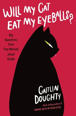 Will My Cat Eat My Eyeballs?: Big Questions from Tiny Mortals About Death Cover Image