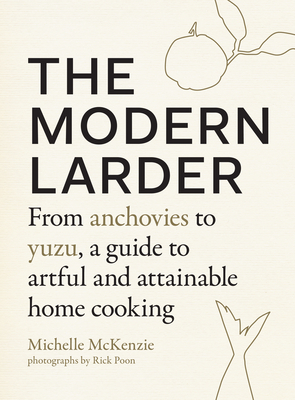 The Modern Larder: From Anchovies to Yuzu, a Guide to Artful and Attainable Home Cooking Cover Image