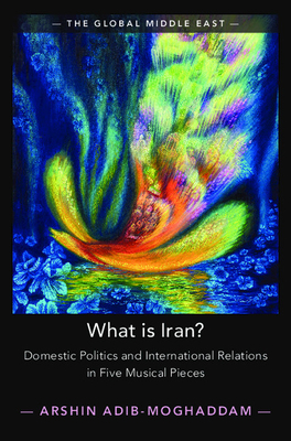 What Is Iran?: Domestic Politics and International Relations in Five Musical Pieces (Global Middle East #15) Cover Image