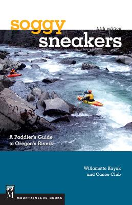 Soggy Sneakers: A Paddler's Guide to Oregon's Rivers Cover Image