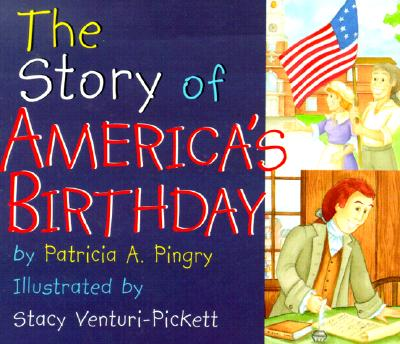 The Story of America's Birthday Patricia A. Pingry and Stacy Venturi-Pickett