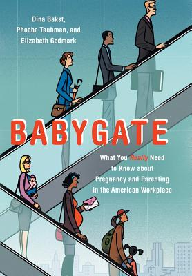 Babygate What You Really Need To Know About Pregnancy And Parenting In The American Workplace Hardcover Children S Book World