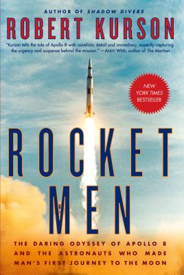 Rocket Men: The Daring Odyssey of Apollo 8 and the Astronauts Who Made Man's First Journey to the Moon Cover Image