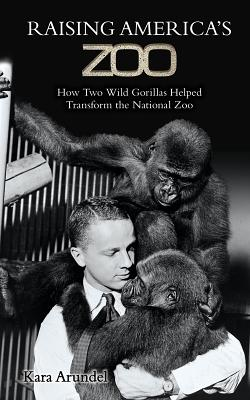 Raising America's Zoo: How Two Gorillas Helped Transform the National Zoo Cover Image