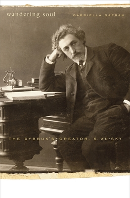 Wandering Soul: The Dybbuk's Creator, S. An-Sky Cover Image