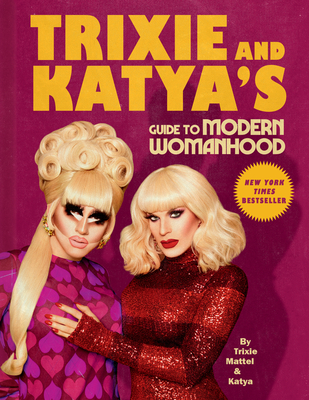 Trixie and Katya's Guide to Modern Womanhood Cover Image