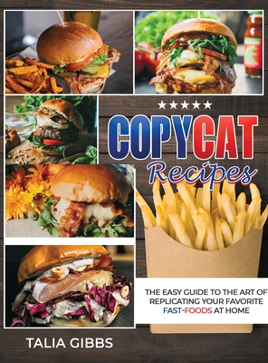 Copycat Recipes: The Easy Guide to the Art of Replicating Your Favorite Fast-Food Recipes at Home Cover Image