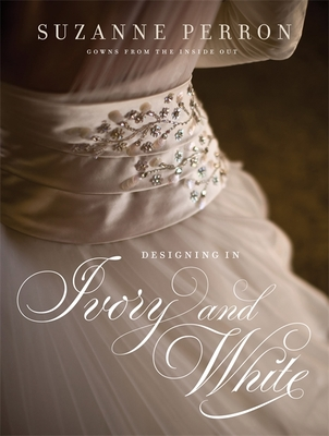 Designing in Ivory and White: Suzanne Perron Gowns from the Inside Out (Southern Literary Studies) Cover Image