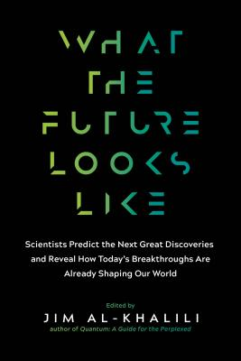 What the Future Looks Like: Scientists Predict the Next Great Discoveries—and Reveal How Today's Breakthroughs Are Already Shaping Our World Cover Image