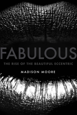Fabulous: The Rise of the Beautiful Eccentric Cover Image