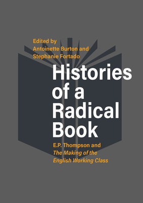 Histories of a Radical Book: E. P. Thompson and the Making of the English Working Class Cover Image
