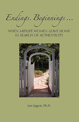 Endings. Beginnings... When Midlife Women Leave Home in Search Authenticity Cover Image