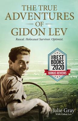 The True Adventures of Gidon Lev: Rascal Holocaust Survivor Optimist Cover Image