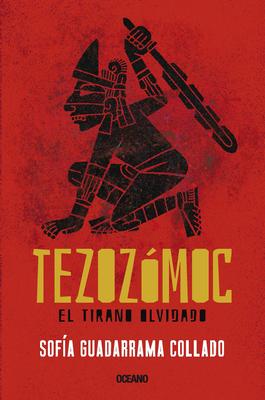 Tezozómoc.: El tirano olvidado