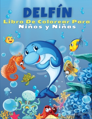 Delfín Libro De Colorear Para Niños Y Niñas El Mejor Libro Para Colorear Para Los Pequeños Que Aman A Los Delfines Lindas Y Divertidas Páginas Para Paperback Sundog Books