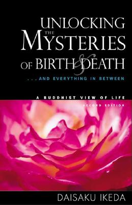 Unlocking the Mysteries of Birth & Death: . . . And Everything in Between, A Buddhist View Life Cover Image