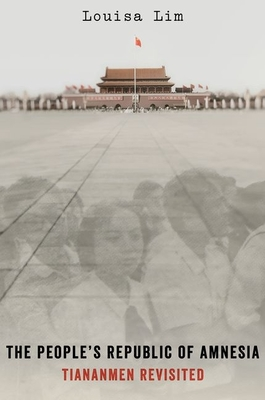 The People's Republic of Amnesia: Tiananmen Revisited Cover Image